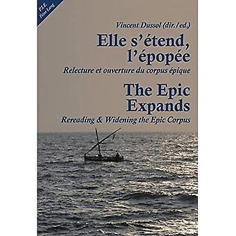 Elle S'etend, l'epopee/The Epic Expands: Relecture et Ouverture du Corpus Epique/Rereading & Widening the Epic...