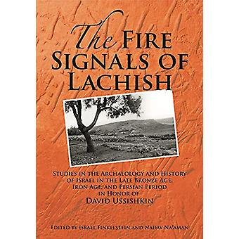 The Fire Signals of Lachish - Studies in the Archaeology and History o