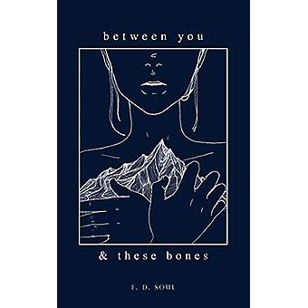 Between You and These Bones by F. D. Soul - 9781524850609 Book