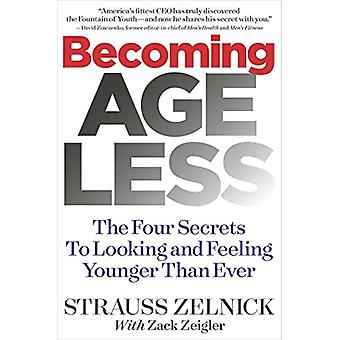Becoming Ageless - The Four Secrets to Looking and Feeling Younger Tha