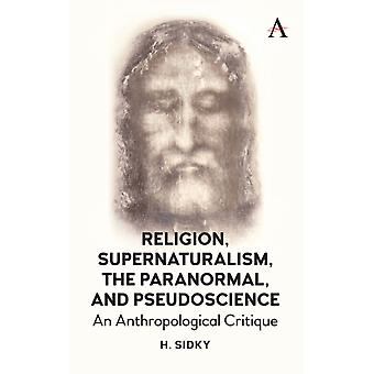 Religion Supernaturalism the Paranormal and Pseudoscience by Sidky & Homayun