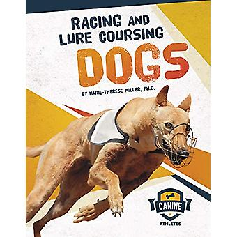 Racing and Lure Coursing Dogs by Marie-Therese Miller - Ph.D - 978164