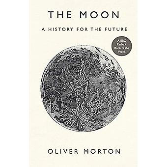 The Moon - A History for the Future by Oliver Morton - 9781788162548 B