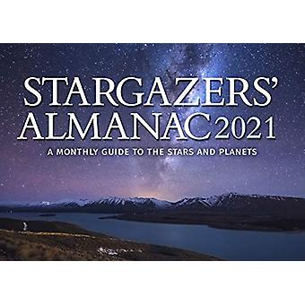 Stargazers' Almanac - A Monthly Guide to the Stars and Planets - 2021 -