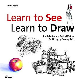 Learn to See Learn to Draw The Definitive and Original Method for Picking Up Drawing Skills by Koeder & David