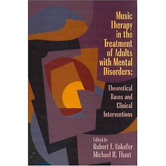 Music Therapy in the Treatment of Adults with Mental Disorders by Edited by Michael Thaut & Edited by Robert F Unkefer