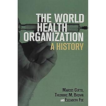 Global Health Histories: The World Health Organization: A History
