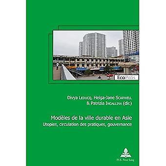 Modeles de la ville durable en Asie / Asian models of sustainable city:� Utopies, circulation des pratiques, gouvernance / Utopia, circulation of practices, governance (Ecopolis)
