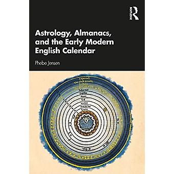 Astrology Almanacs and the Early Modern English Calendar by Phebe Jensen