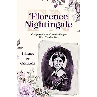 Women of Courage: Florence Nightingale: Compassionate Care for People Who Need It Most (Women of Courage)