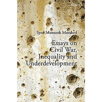 Essays on Civil War Inequality and Underdevelopment by Syed Mansoob Erasmus University RotterdamCoventry University Murshed