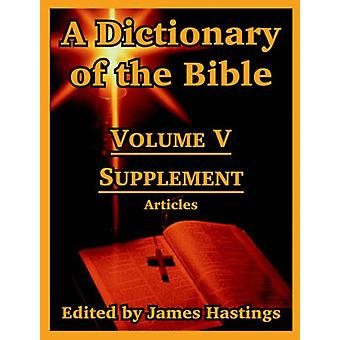 A Dictionary of the Bible - Volume V - Supplement -- Articles by James