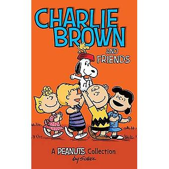 Charlie Brown and Friends - A Peanuts Collection by Charles M Schulz -