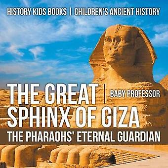 The Great Sphinx of Giza - The Pharaohs' Eternal Guardian - History Ki