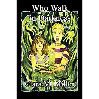 Who Walk in Darkness by Clara M Miller - 9781602646292 Book