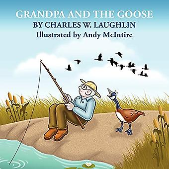 GRANDPA and the GOOSE by Charles W. Laughlin - 9781609104382 Book