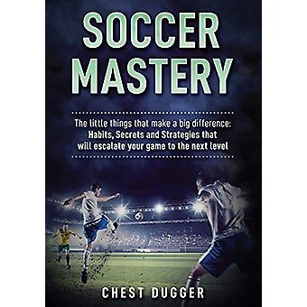 Soccer Mastery - The little things that make a big difference - Habits