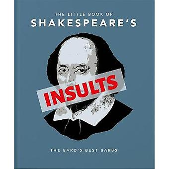 The Little Book of Shakespeare's Insults Biting Barbs and Poisonous PutDowns