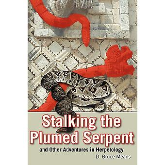 Stalking the Plumed Serpent and Other Adventures in Herpetology av D. Bruce Means