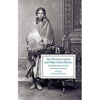 Den västra fångenskap och andra indiska berättelser av Elizabeth Oakes Smith