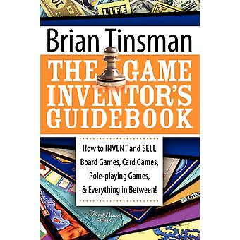 Game Inventors Guidebook  How to Invent and Sell Board Games Card Games RolePlaying Games amp Everything in Between by Brian Tinsman