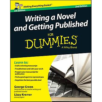 Writing a Novel and Getting Published For Dummies UK by Green & GeorgeKremer & Lizzy E.