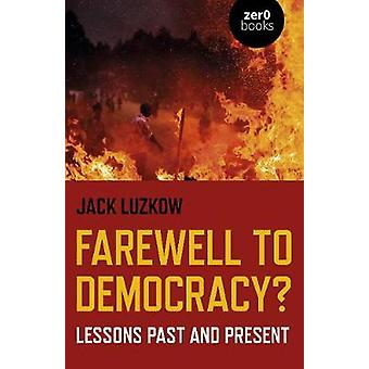 Farewell to Democracy Lessons Past and Present