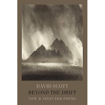 Beyond the Drift  New amp Selected Poems by David Scott