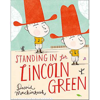 Standing in for Lincoln Green by David Mackintosh - David Mackintosh