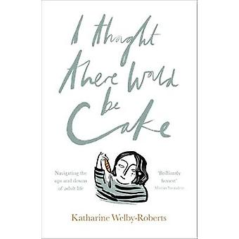 I Thought There Would be Cake by Katherine Welby Roberts - 9780281075