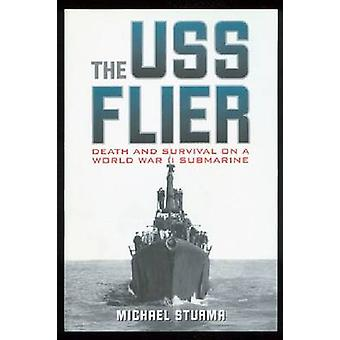 The  -USS Flier - - Death and Survival on a World War II Submarine by Mi