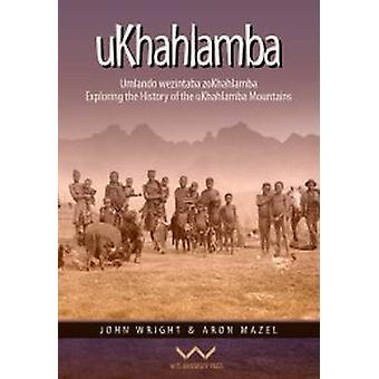 Umlando Wezintaba Zokhahlamba - History of the Ukhahlamba Mountains by