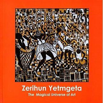 Zerihun Yetmgeta - The Magical Universe of Art by Abebe Zegeye - 97818