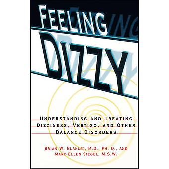 Feeling Dizzy Understanding and Treating Vertigo Dizziness and Other Balance Disorders by Blakley & Brian W.