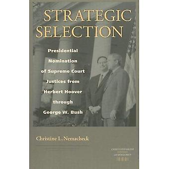 Strategic Selection: Presidential Nomination of Supreme Court Justices from Herbert Hoover Through George W. Bush...