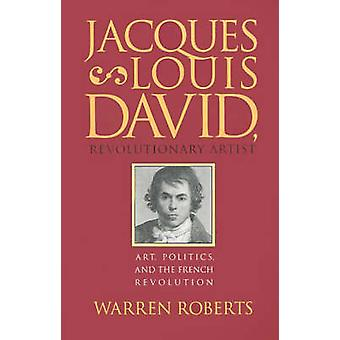 JacquesLouis David Revolutionary Artist Art Politics and the French Revolution by Roberts & Warren
