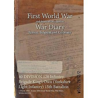 40 DIVISION 120 Infantry Brigade Kings Own Yorkshire Light Infantry 15th Battalion  1 March 1918  6 June 1919 First World War War Diary WO9526122 by WO9526122