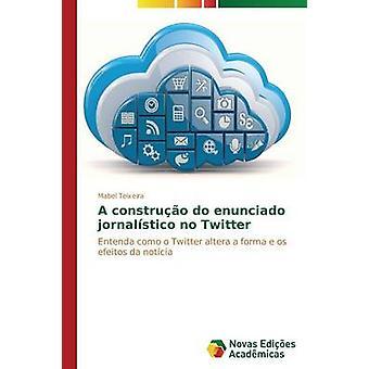 A construo do enunciado jornalstico no Twitter by Teixeira Mabel