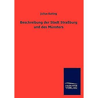 Beschreibung der Stadt Straburg Und des Mnsters von & Julius Euting