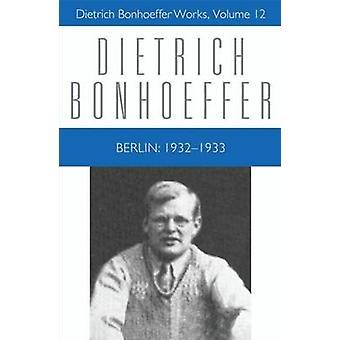 Berlin 1932-1933 by Dietrich Bonhoeffer - 9780800683122 Book