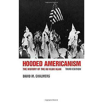 Hooded Americanism - The History of the Ku Klux Klan by Chalmers - Dav