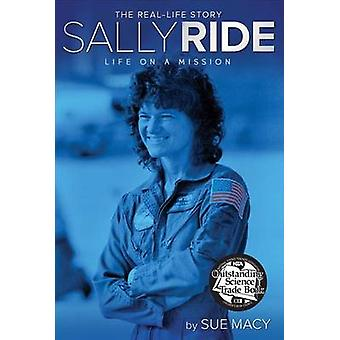 Sally Ride - Life on a Mission by Sue Macy - 9781442488557 Book
