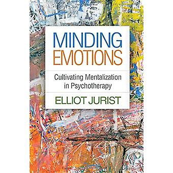 Minding Emotions - Cultivating Mentalization in Psychotherapy by Ellio