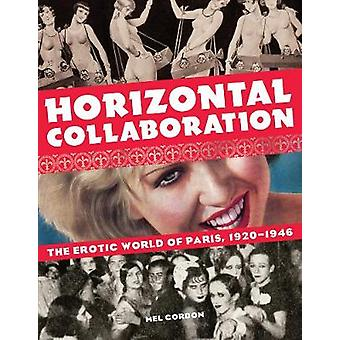 Horizontal Collaboration - The Erotic World of Paris - 1920-1946 by Me