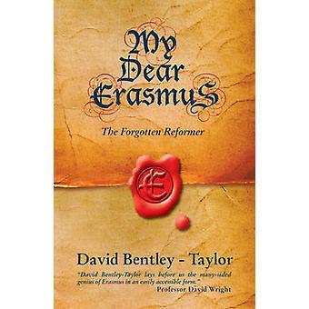 My Dear Erasmus - The Forgotten Reformer by David Bentley-Taylor - 978