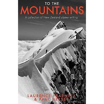 To the Mountains - A collection of New Zealand alpine writing by To th