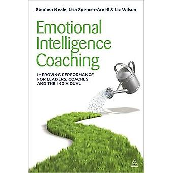 Emotional Intelligence Coaching Improving Performance for Leaders Coaches and the Individual by SpencerArnell & Lisa