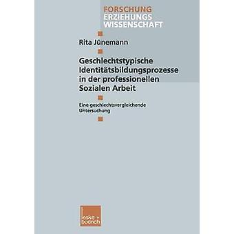 Geschlechtstypische Identittsbildungsprozesse in der professionellen Sozialen Arbeit  Eine geschlechtsvergleichende Untersuchung by Jnemann & Rita