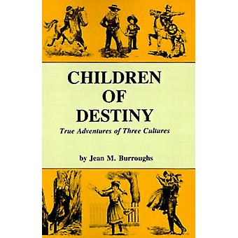 Children of Destiny True Adventures of Three Cultures by Burroughs & Jean M.