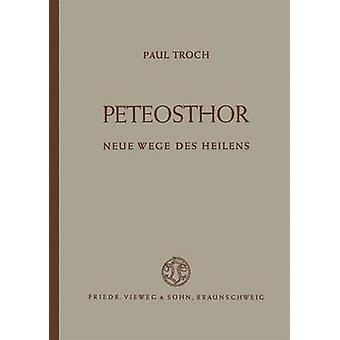 Peteosthor Neue Wege Des Heilens by Troch & Paul